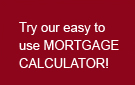 Try our easy to use mortgage calculator!